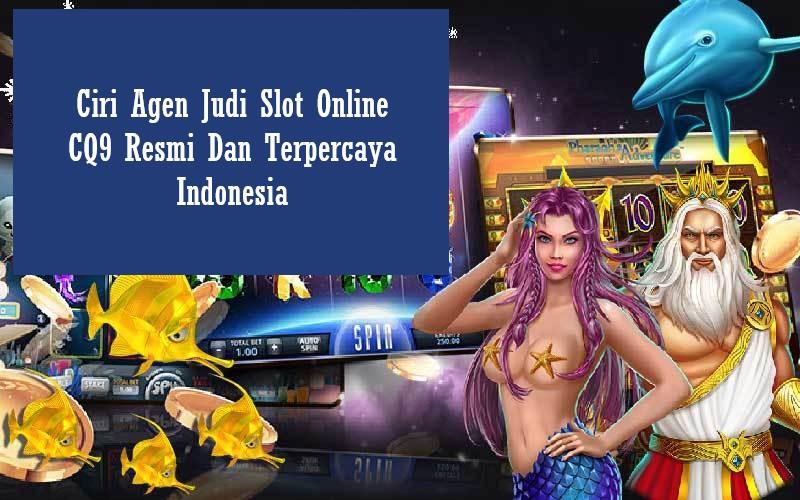 Ciri Agen Judi Slot Online CQ9 Resmi Dan Terpercaya Indonesia