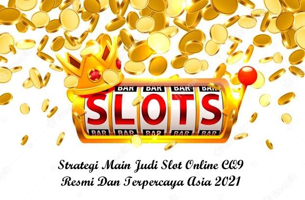 Strategi Main Judi Slot Online CQ9 Resmi Dan Terpercaya Asia 2021