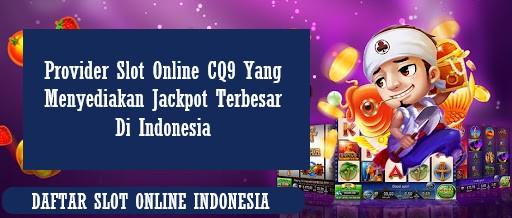 Provider Slot Online CQ9 Yang Menyediakan Jackpot Terbesar Di Indonesia